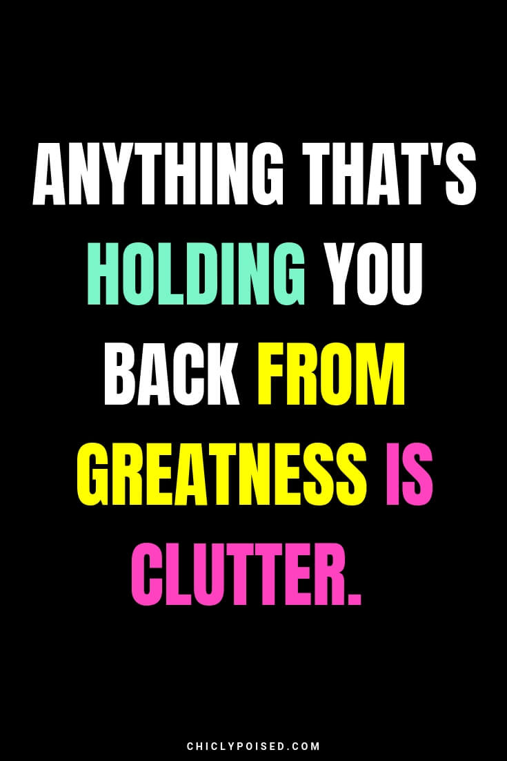 Anything that's holding you back from greatness is clutter