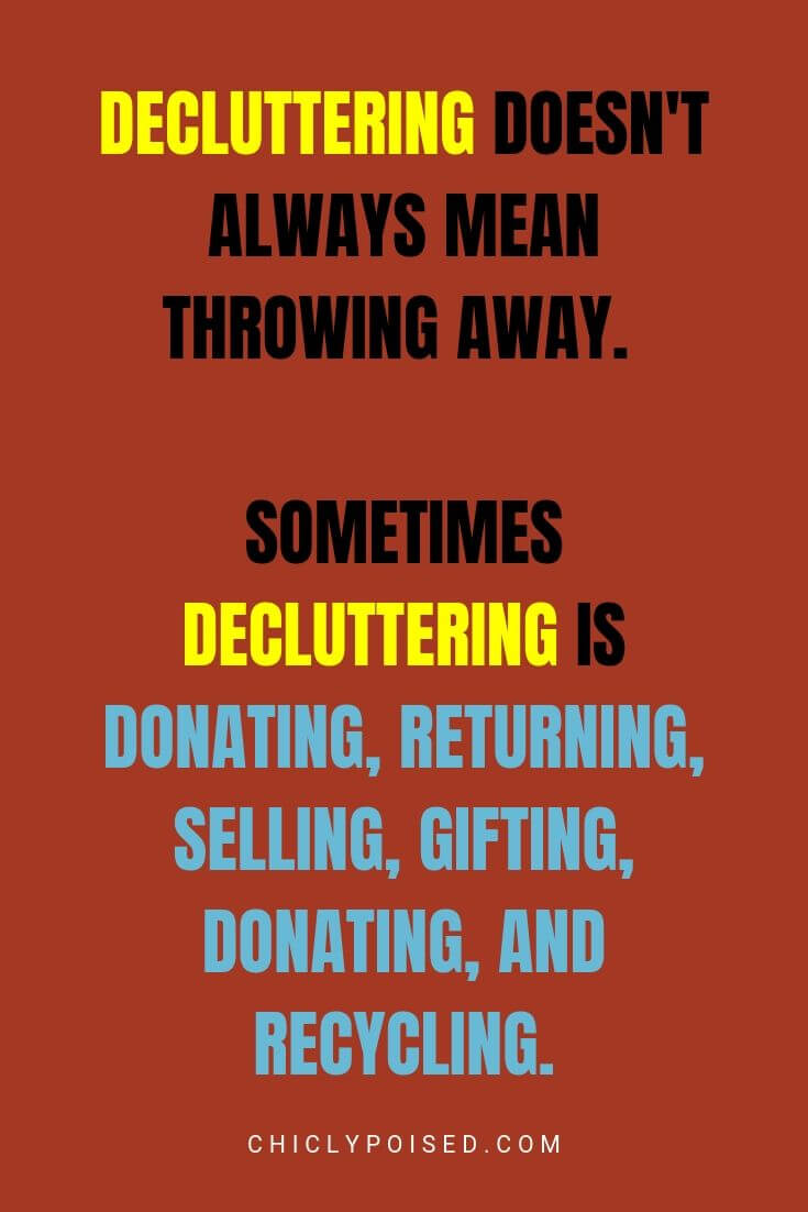 Decluttering doesn't always mean throwing away. Sometimes decluttering is donating, returning, selling, gifting, donating, and recycling.