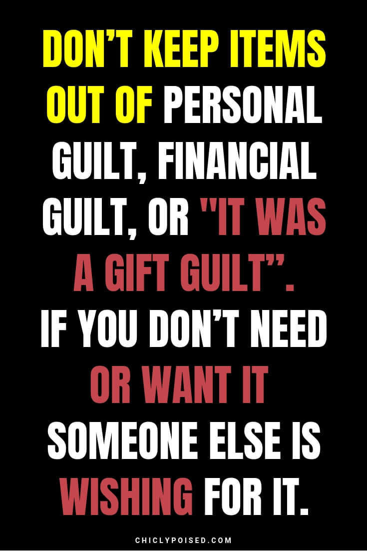 """Don't keep items out of personal guilt, financial guilt, or it was a """"gift guilt"""". If you don't need or want it someone else is wishing for it"""
