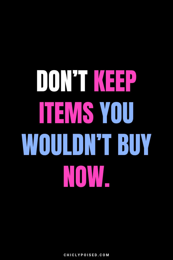 Don't keep items you wouldn't buy now