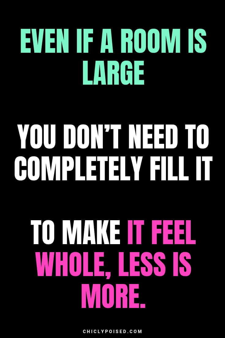 Even if a room is large you don't need to completely fill it to make it feel whole, less is more