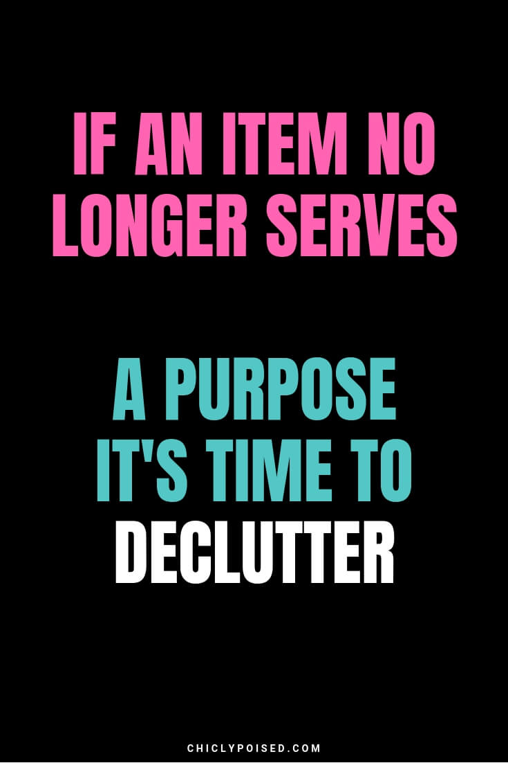 If an item no longer serves a purpose it's time to declutter