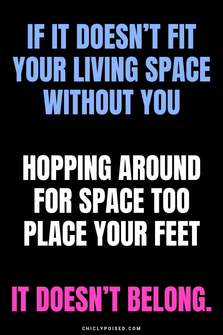 If it doesn't fit your living space without you hopping around for space to place your feet it doesn't belong