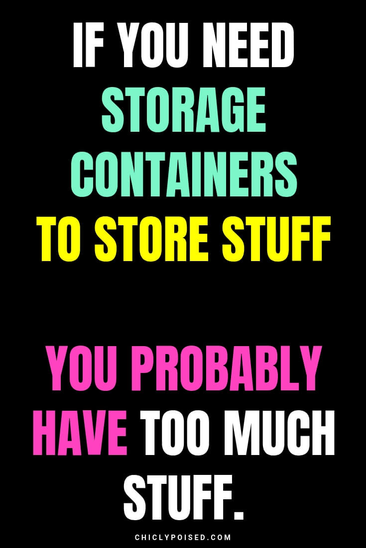 If you need storage containers to store stuff you probably have too much stuff