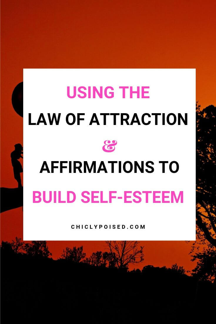Using The Law Of Attraction and Positive Affirmations To Build Self-Esteem 1 OF 1