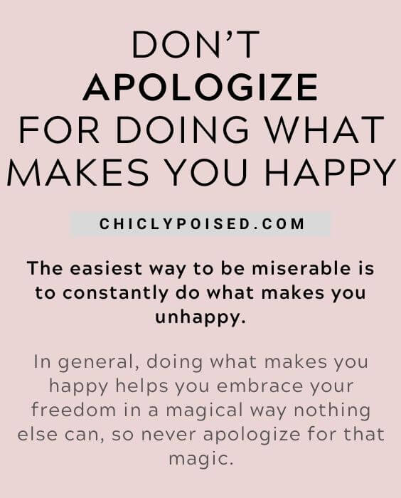 Don't Apologize For Doing What Makes You Happy 7 of 20