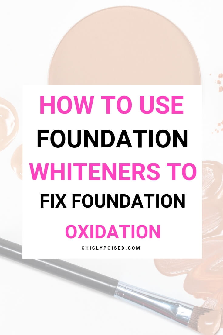 Fix Foundation Oxidation Using Foundation Whiteners Quickly