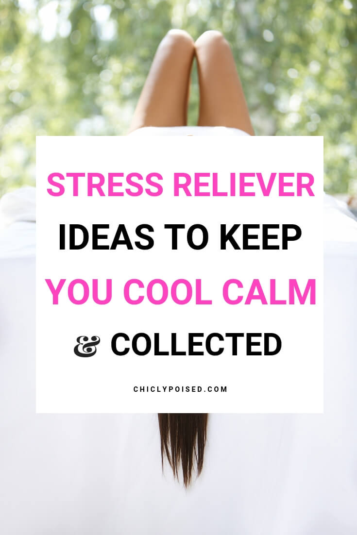 21 Stress Reliever Ideas That Will Keep You Cool, Calm and Collected-2