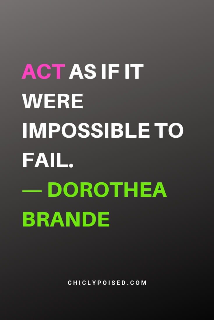 Inspiring Acting Quotes. Act as if it were impossible to fail. Dorothea Brande
