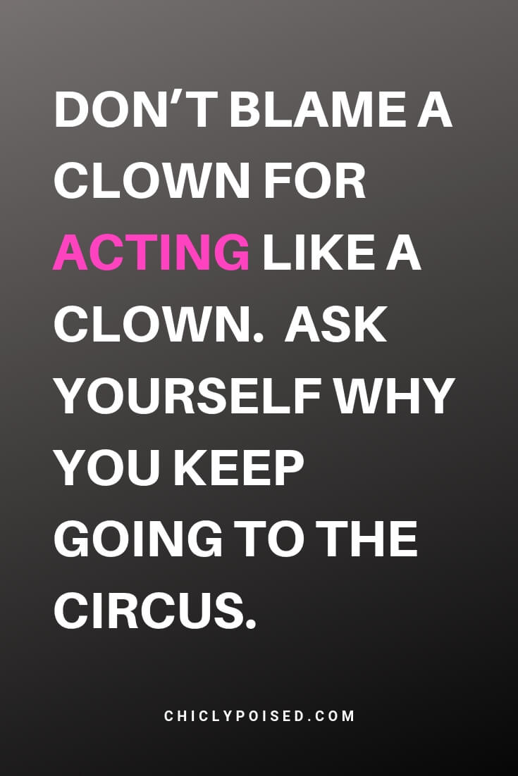Keeping It Real Acting Quotes. Don't blame a clown for acting like a clown. Ask yourself why you keep going to the circus