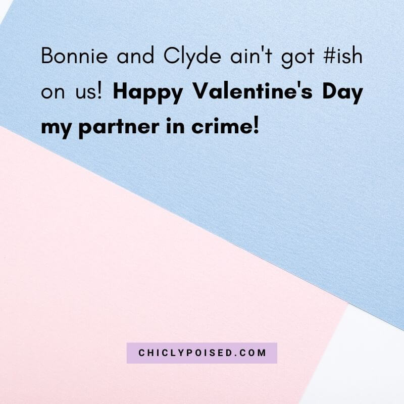 Bonnie and Clyde ain't got #ish on us! Happy Valentine's Day my partner in crime!