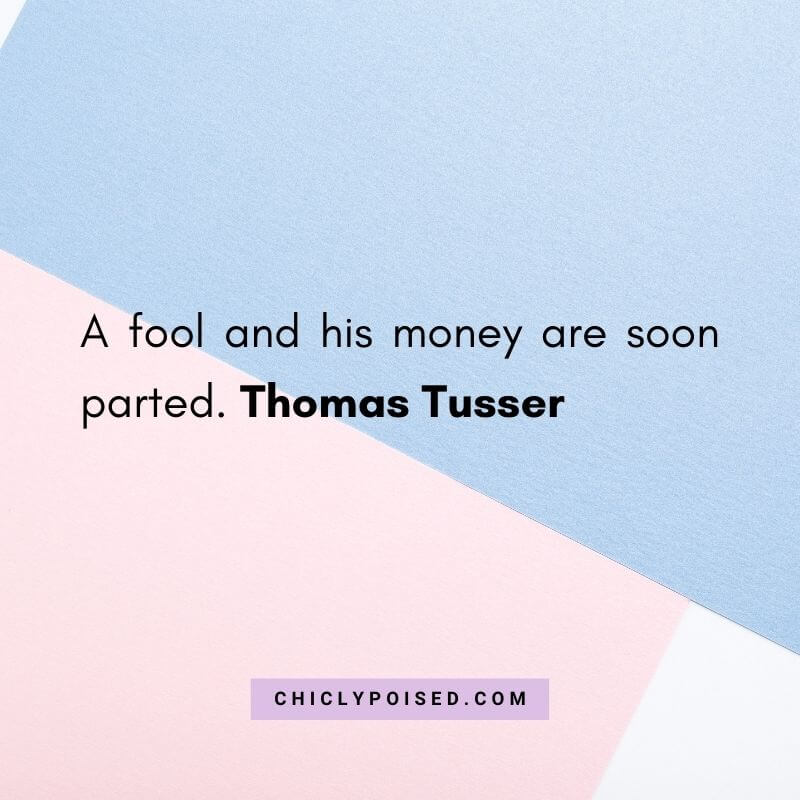 Wasting Money Quotes - A fool and his money are soon parted. Thomas Tusser
