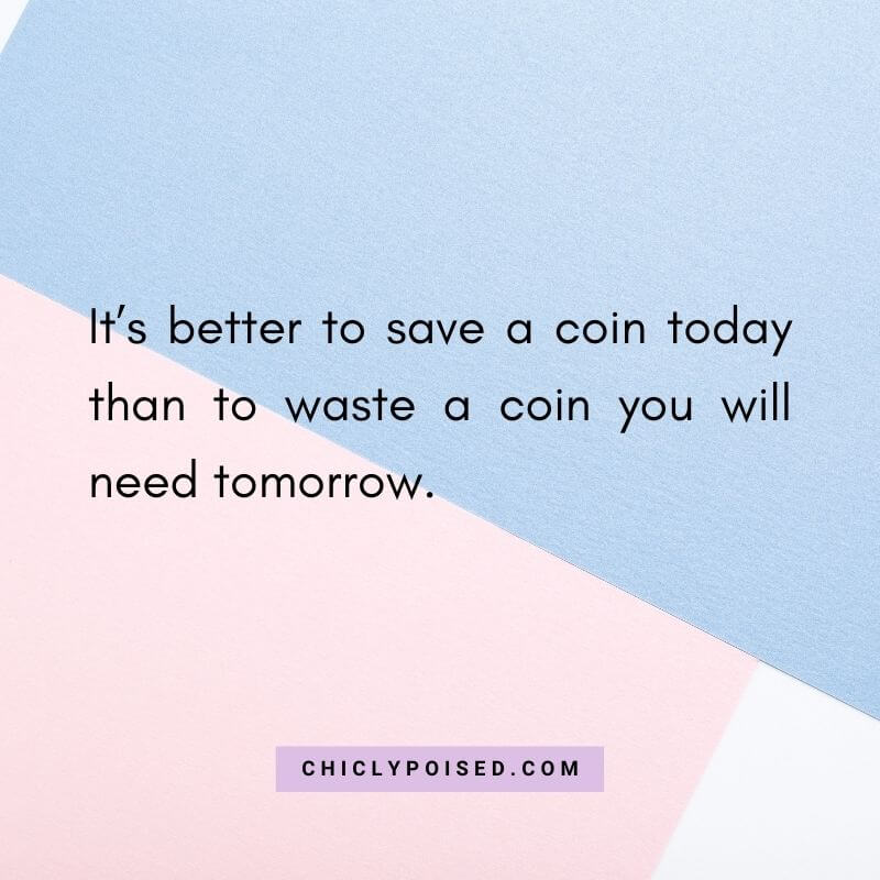 Wasting Money Quotes - It's better to save a coin today than to waste a coin you will need tomorrow.