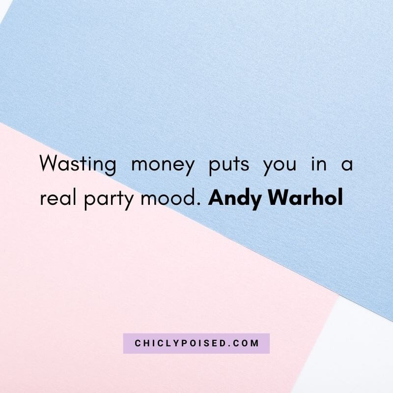 Wasting Money Quotes - Wasting money puts you in a real party mood. Andy Warhol