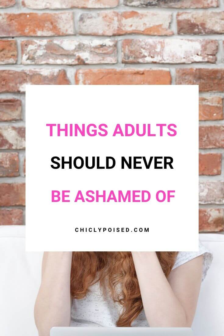 10 Things Adults Should Never Be Ashamed Of 1 of 3